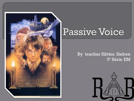 By teacher Silvino Sieben 3ª Série EM.  Active voice and passive voice  Form of the passive  By + agent  With modal verbs.