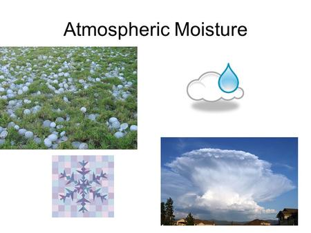 Atmospheric Moisture. How does the moisture get in the atmosphere?? EVAPORATION TRANSPIRATION – water evaporated from trees.