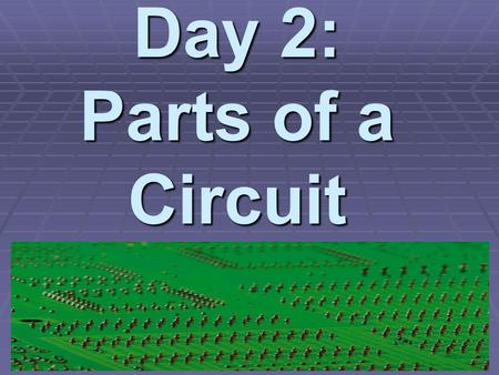Day 2: Parts of a Circuit Simple Circuits  An electric circuit is the path that an electric current follows  Current is flowing charges, like cars.