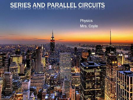Physics Mrs. Coyle.  Kirchhoff's Rules  Series Circuits  Equivalent Resistance  Voltage Drop Across Resistors  Brightness of Bulbs in a Series Circuit.
