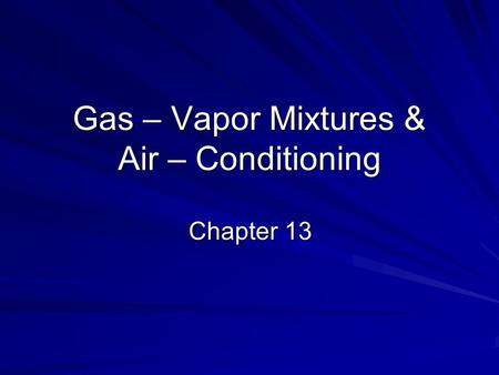 Gas – Vapor Mixtures & Air – Conditioning