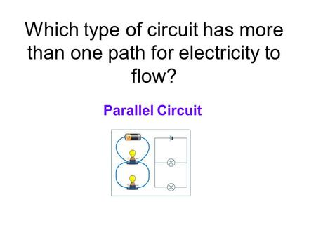 Which type of circuit has more than one path for electricity to flow?