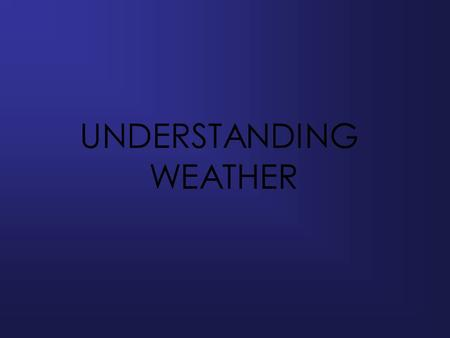 UNDERSTANDING WEATHER. The Water cycle The amount of water vapor in the air is called humidity. As water evaporates and becomes air vapor, the humidity.