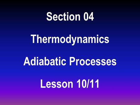 Section 04 Thermodynamics Adiabatic Processes Lesson 10/11.