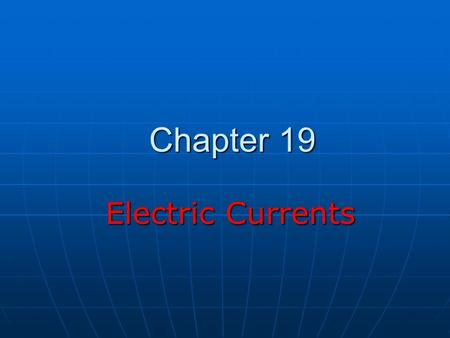 Chapter 19 Electric Currents Electric Currents. Sources of Electromotive Force Devices supply electrical energy, e.g. batteries, electric generators Devices.