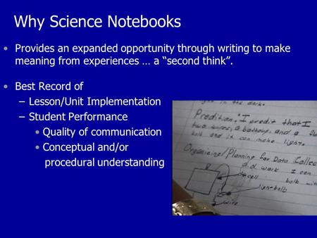 "Why Science Notebooks Provides an expanded opportunity through writing to make meaning from experiences … a ""second think"". Best Record of –Lesson/Unit."