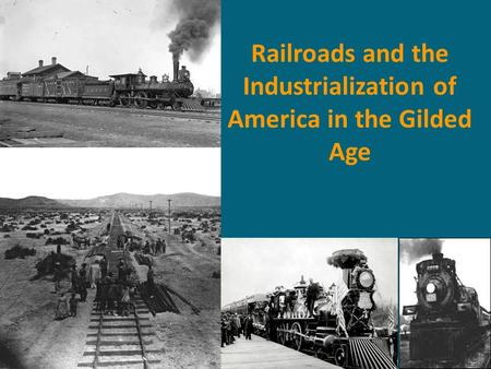 Railroads and the Industrialization of America in the Gilded Age.