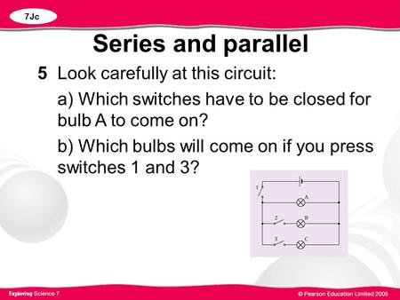 Series and parallel 5 Look carefully at this circuit:
