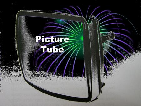 Television 1 Jess UEAB Picture Tube. Television 1 Jess UEAB Other names CRT cathode ray tube Screen Picture tube Picture bulb.