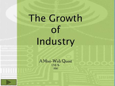 The Growth of Industry A Mini-Web Quest USII.3b 2010.