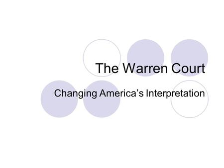 The Warren Court Changing America's Interpretation.