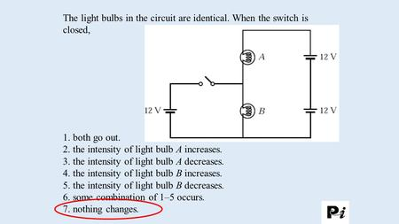 2. the intensity of light bulb A increases.
