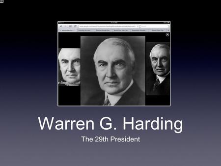 Warren G. Harding The 29th President.