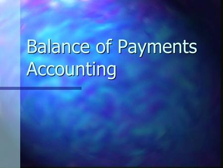 Balance of Payments Accounting. The Balance of Payments Recall the open economy accounting identity: Income = ExpendituresRecall the open economy accounting.