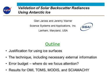 Validation of Solar Backscatter Radiances Using Antarctic Ice Glen Jaross and Jeremy Warner Science Systems and Applications, Inc. Lanham, Maryland, USA.