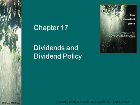 Chapter 17 Dividends and Dividend Policy McGraw-Hill/Irwin Copyright © 2010 by The McGraw-Hill Companies, Inc. All rights reserved.