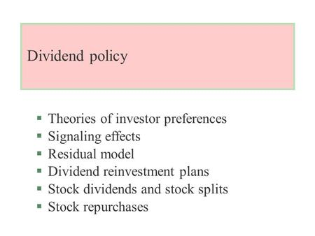 Dividend policy §Theories of investor preferences §Signaling effects §Residual model §Dividend reinvestment plans §Stock dividends and stock splits §Stock.