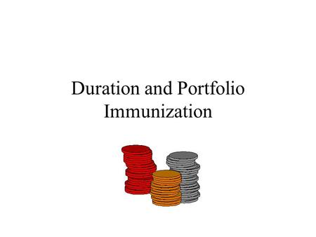 Duration and Portfolio Immunization. Portfolio Immunization Portfolio immunization –An investment strategy that tries to protect the expected yield from.