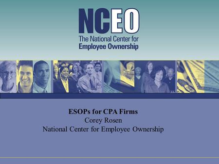 ESOPs for CPA Firms Corey Rosen National Center for Employee Ownership.