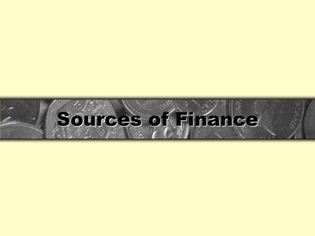 Sources of Finance.