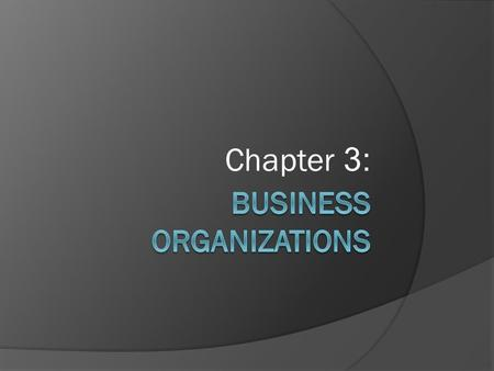 Chapter 3:. Section 1: 3 Types  Sole-Proprietorships  Partnerships  Corporations.