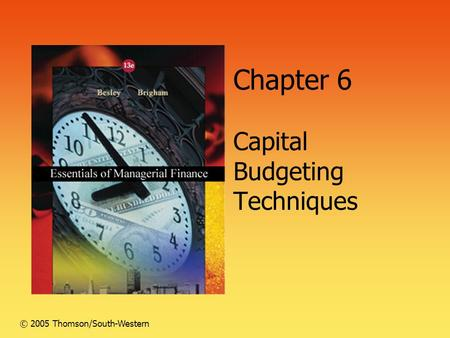 Chapter 6 Capital Budgeting Techniques © 2005 Thomson/South-Western.
