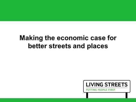 Making the economic case for better streets and places.