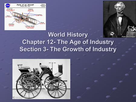World History Chapter 12- The Age of Industry Section 3- The Growth of Industry.