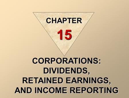 CORPORATIONS: DIVIDENDS, RETAINED EARNINGS, AND INCOME REPORTING CHAPTER 15.