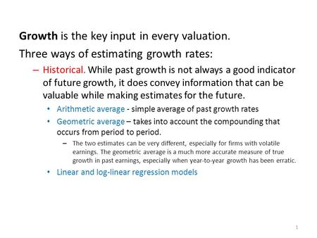 Growth is the key input in every valuation. Three ways of estimating growth rates: – Historical. While past growth is not always a good indicator of future.