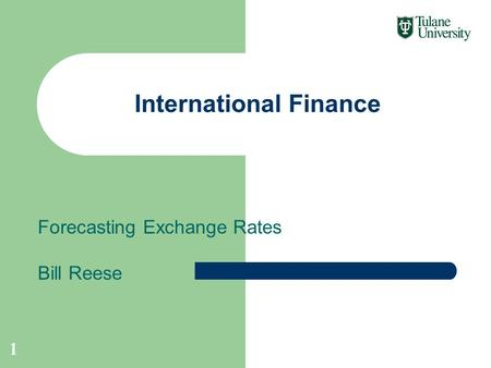 Forecasting Exchange Rates Bill Reese International Finance 1.