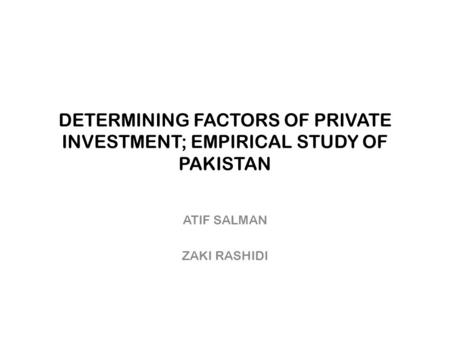DETERMINING FACTORS OF PRIVATE INVESTMENT; EMPIRICAL STUDY OF PAKISTAN