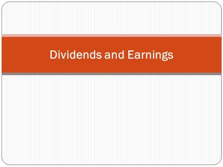 Dividends and Earnings. Investors may make money on their investments through dividends and by selling stocks for a profit.