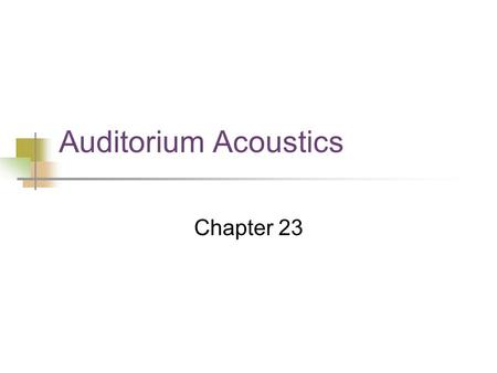 Auditorium Acoustics Chapter 23. Sound Propagation Free field sound pressure proportional to 1/r SPL drops 6 dB with every doubling of distance. Indoors.