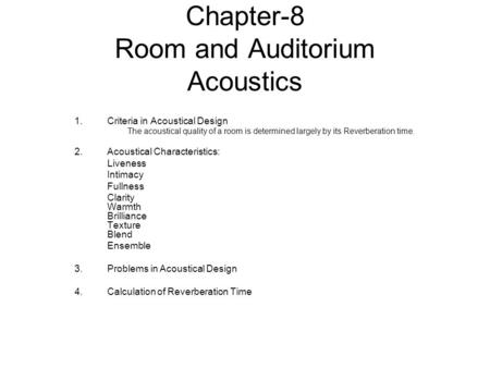 Chapter-8 Room and Auditorium Acoustics 1.Criteria in Acoustical Design The acoustical quality of a room is determined largely by its Reverberation time.