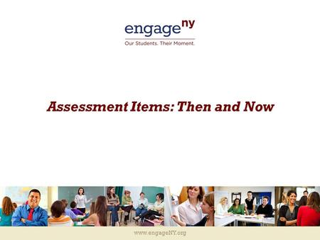 Www.engageNY.org Assessment Items: Then and Now. www.engageNY.org OLD 2008 Grade 6 Item, Fractions 2 6.N21 Find multiple representations of rational numbers.