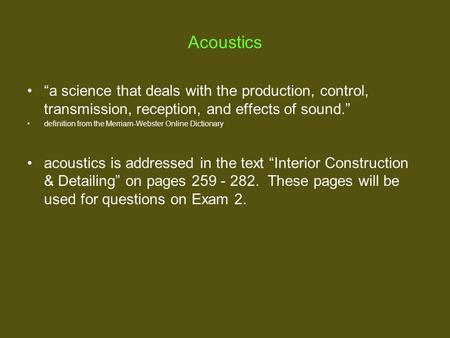 "Acoustics ""a science that deals with the production, control, transmission, reception, and effects of sound."" definition from the Merriam-Webster Online."