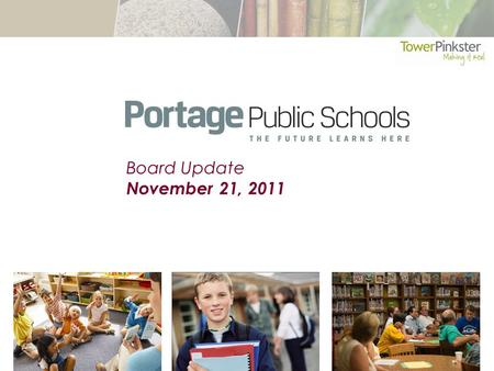 Board Update November 21, 2011. What is Tower Pinkster's Charge? 1.To assess the existing conditions of the Portage Public School Buildings and Sites.