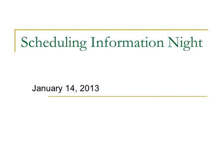 Scheduling Information Night January 14, 2013. Scheduling Night Agenda 7:00 – 7:15, Scheduling Overview 7:15 – 7:45, Guidance Presentations  Current.