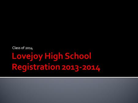 Class of 2014.  Registration information  College Information  College Representatives Panel Handouts  Transcript  PSAT Booklet.