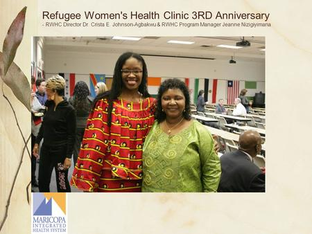 Refugee Women's Health Clinic 3RD Anniversary - RWHC Director Dr. Crista E. Johnson-Agbakwu & RWHC Program Manager Jeanne Nizigiyimana.