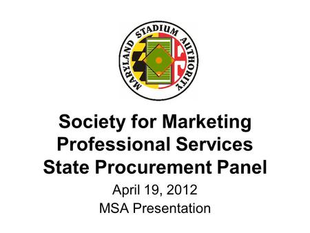 Society for Marketing Professional Services State Procurement Panel April 19, 2012 MSA Presentation.