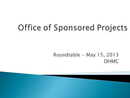 Roundtable - May 15, 2013 DHMC.  NIH is requiring the Research Performance Progress Report Commons Module for SNAP and Fellowships progress reports for.