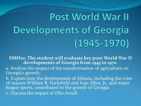 SS8H10: The student will evaluate key post-World War II developments of Georgia from 1945 to 1970. a. Analyze the impact of the transformation of agriculture.