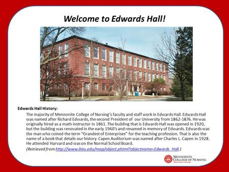 Welcome to Edwards Hall! Edwards Hall History: The majority of Mennonite College of Nursing's faculty and staff work in Edwards Hall. Edwards Hall was.