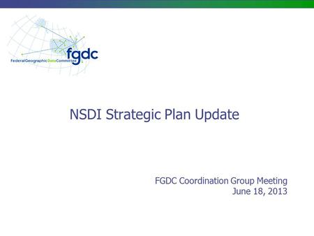 NSDI Strategic Plan Update FGDC Coordination Group Meeting June 18, 2013.