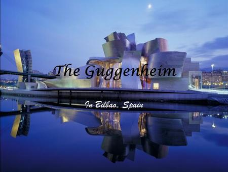 The Guggenheim In Bilbao, Spain. History Construction for the Guggenheim Museum started in 1994 Frank Gehry designed the Guggenheim museum and it opened.