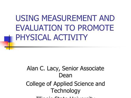USING MEASUREMENT AND EVALUATION TO PROMOTE PHYSICAL ACTIVITY