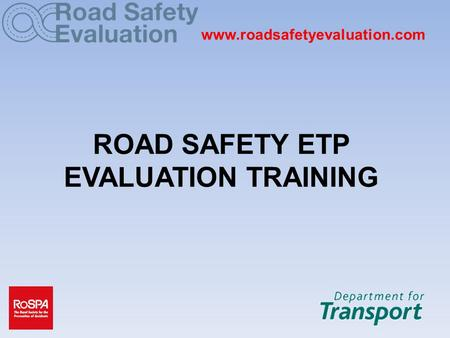 ROAD SAFETY ETP EVALUATION TRAINING www.roadsafetyevaluation.com.