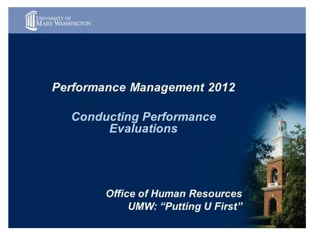 "Performance Management 2012 Conducting Performance Evaluations Office of Human Resources UMW: ""Putting U First"""
